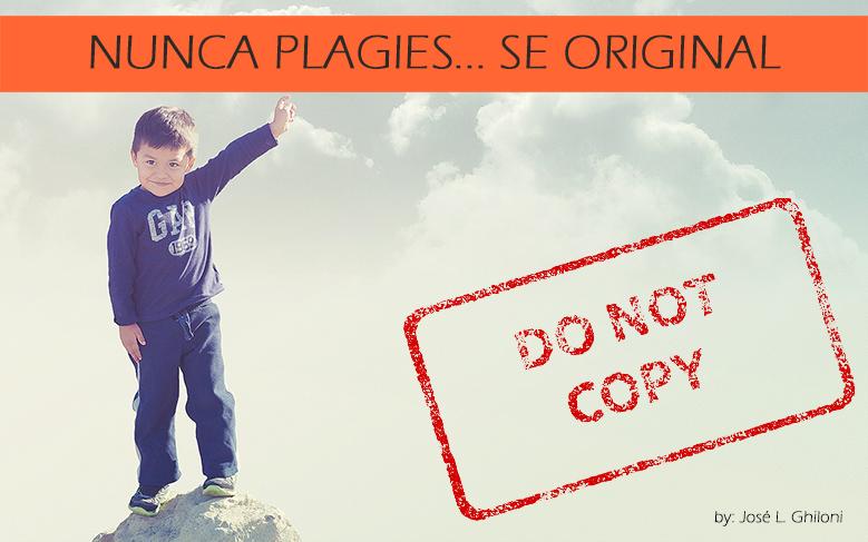 Plagio: No plagies, se original.