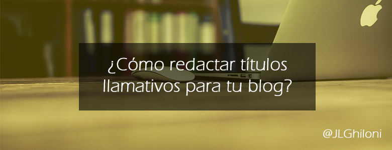 Títulos llamativos para un blog.