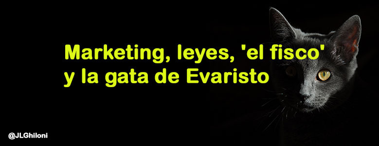Marketing, leyes, 'el fisco', y la gata de Evaristo.